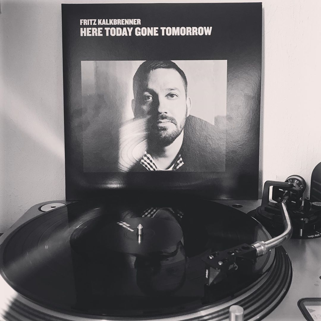 Here Today Gone Tomorrow #FritzKalkbrenner #OnMyTurtable #NowSpinning #33rpm #StayAtHome